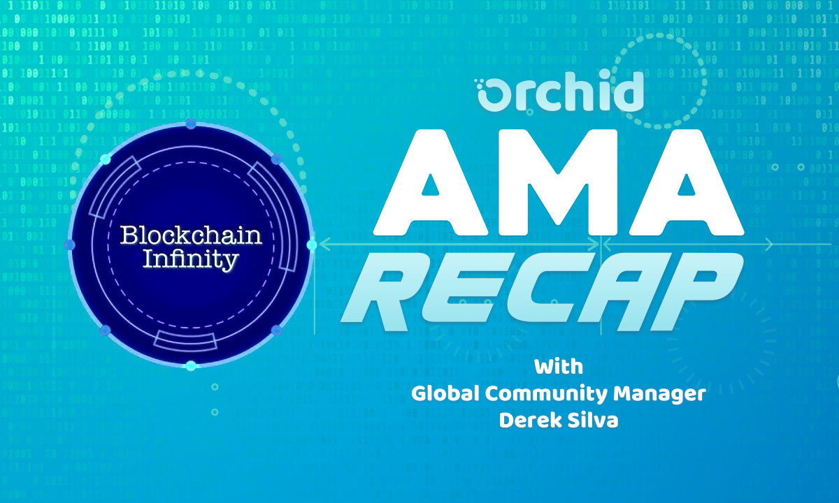 AMA with Blockchain Infinity on All Things <bold>Orchid</bold>